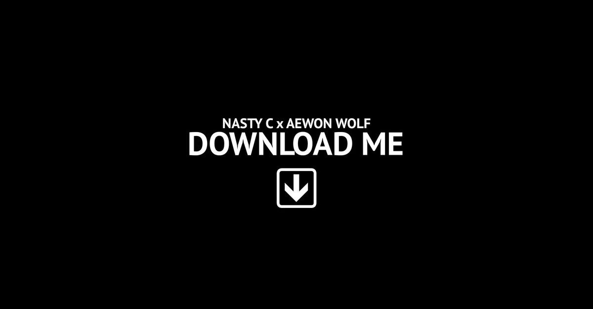 New Release: Nasty C - Download Me [ft Aewon Wolf]