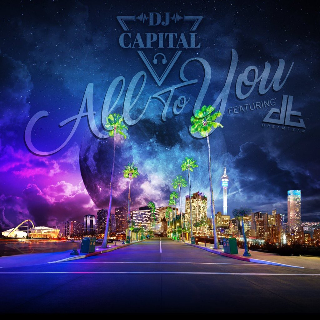 New Release: DJ Capital - All To You [ft Dream Team]