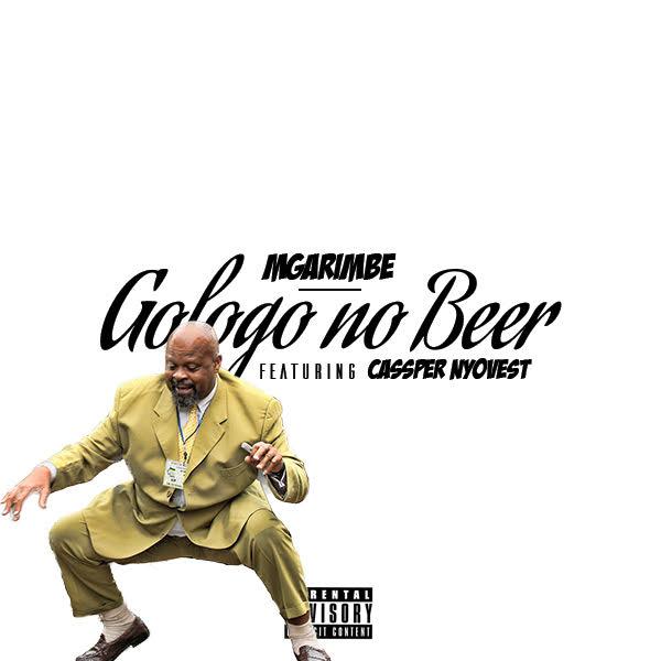 New Release: Mgarimbe - Gologo no Beer [ft Cassper Nyovest]