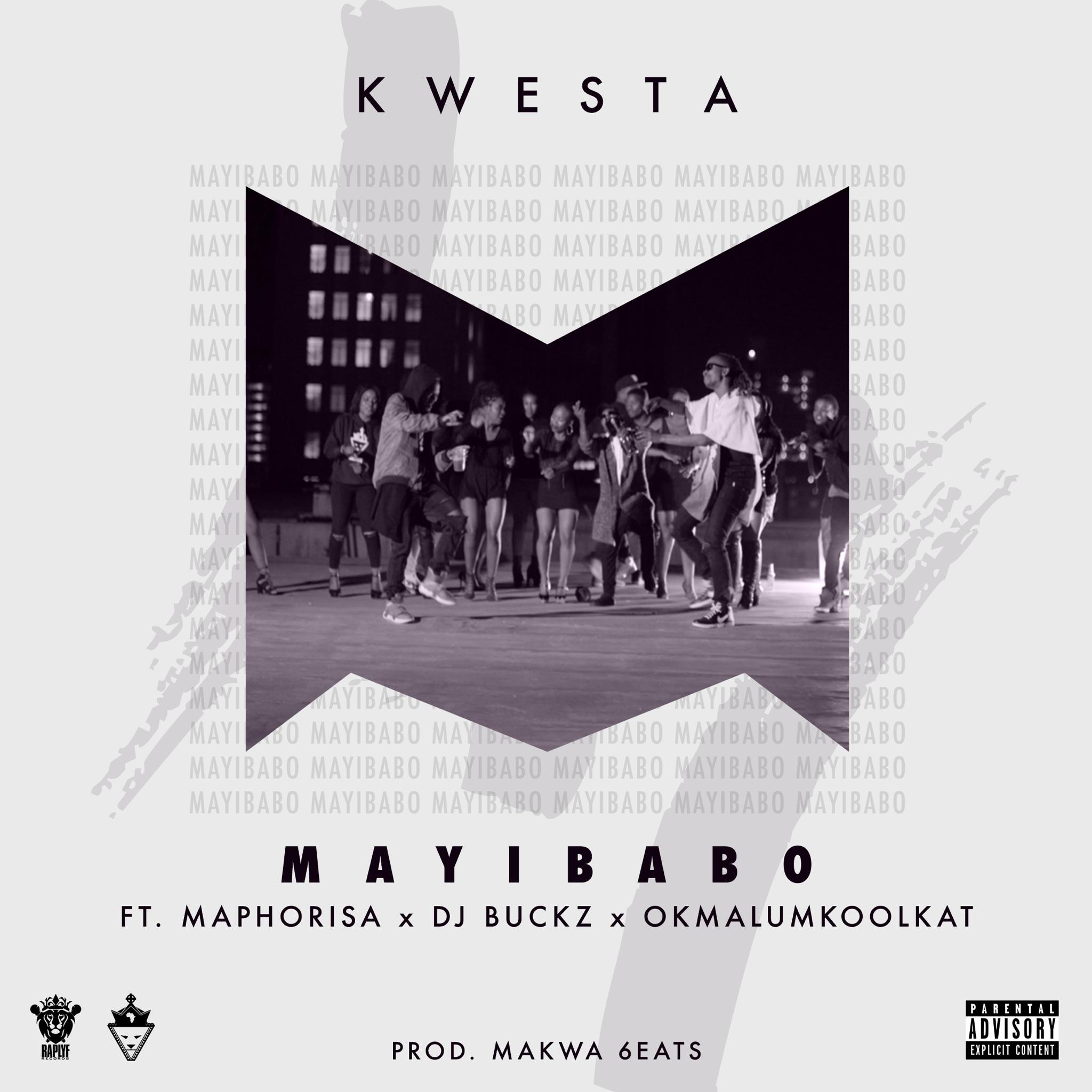 New Release: Kwesta - Mayibabo [ft Okmalumkoolkat, DJ Buckz, Maphorisa]