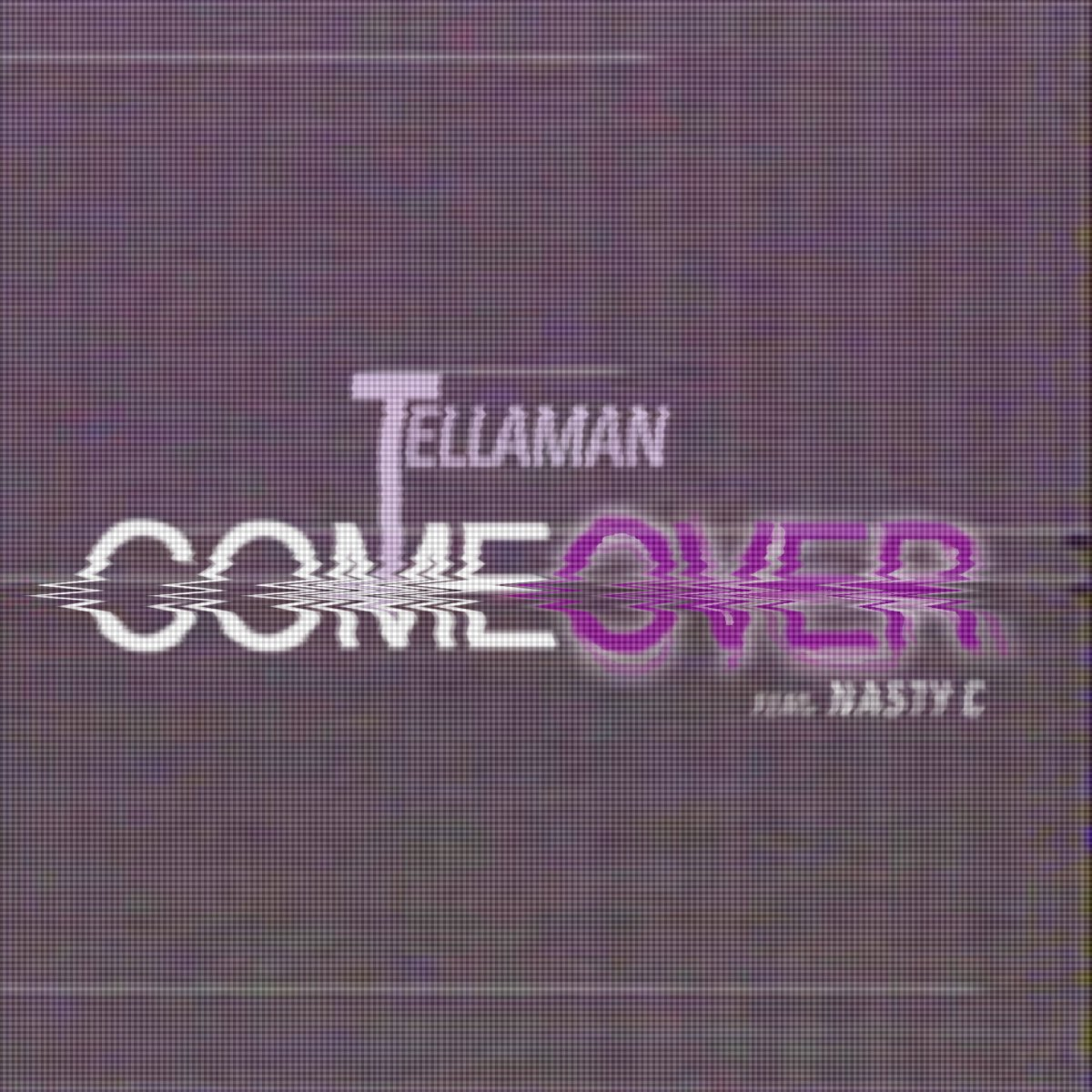 New Release: Tellaman - Come Over [ft Nasty C]