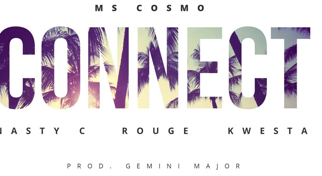 New Release: Ms Cosmo 'Connect' Ft Nasty C, Kwesta & Rouge