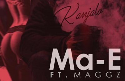 New Music! Stream Ma-E - Kanjalo ft Maggz