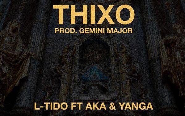 New Music! L -Tido -Thixo ft AKA & YangaChief