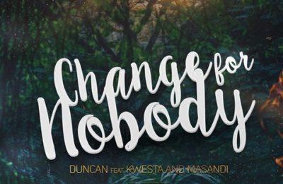 New Release: Duncan - Change For Nobody [ft Kwesta, Masandi]