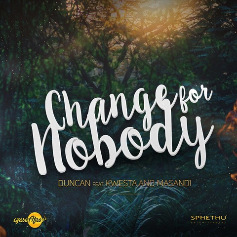 New Release: Duncan - Change For Nobody [ft Kwesta, Masandi]