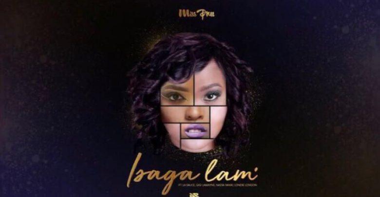 New Release: Miss Pru DJ - Isaga Lam [ft Gigi Lamayne, Nadia Nakai, La Sauce]