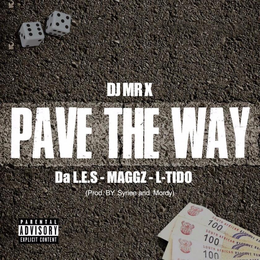 New Release: DJ Mr X - Pave The Way [ft Da LES, L-Tido, Maggz]