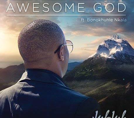 Stream & Download: Jub Jub - Awesome God [ft Bonokhule Nkala]