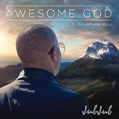 Stream & Download: Jub Jub - Awesome God [ft Bonokhule Nkala]