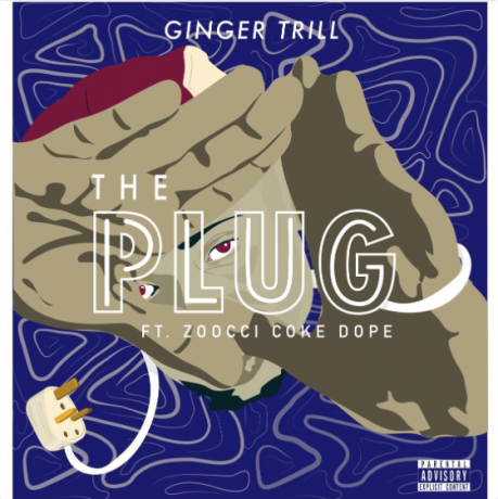 New Release: Ginger Trill - The Plug [ft Zoocci Coke Dope]